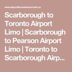 Scarborough to Toronto Airport Limo | Scarborough to Pearson Airport Limo | Toronto to Scarborough Airport Limo | Scarborough Corporate Limousine Service