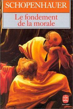 Le fondement de la morale: Amazon.fr: Arthur Schopenhauer: Livres