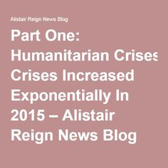 Part One: Humanitarian Crises Increased Exponentially In 2015 – Alistair Reign News Blog