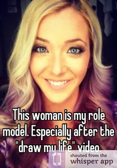 """This woman is my role model. Especially after the """"draw my life"""" video."""