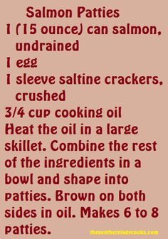 Salmon Patties like my grandmother use to make. Just add salt & pepper to taste while mixing.