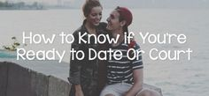 How to Know if You're Ready to Date or Court