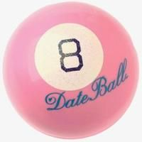 magic 8 ball, date ball! we kind of need this.