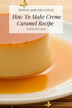 Creame Caramel Recipe - Easy Instructions | The WHOot How To Make Delicious Creme Caramel {Video Tutorial}| The WHOot<br> This Creme Caramel Recipe is easy and delicious and it uses a handful of ingredients. We have a quick video to show you how.