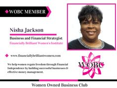 Welcome New WOBC Member! Nisha Jackson - Business and Financial Strategist - Financially Brilliant Women's Institute We help women regain freedom through Financial Independence by building successful businesses & effective money management. www.financiallybrilliantwomen.com