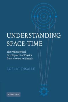 Understanding space-time : the philosophical development of physics from Newton to Einstein / Robert DiSalle