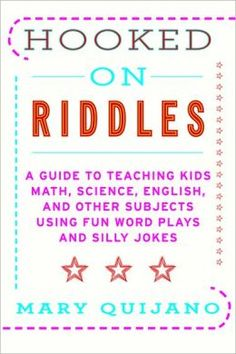 Hooked on Riddles: A Guide to Teaching Math, Science, English, and Other Subjects Using Fun Word Plays and Silly Jokes