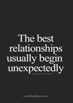 The best relationships usually begin unexpectedly.