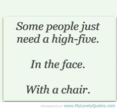 Ha. I know some of those folks!   Hate-quotes-quotes-funny-lol-funny-quotes-favim.com-614720_large
