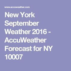 New York September Weather 2016 - AccuWeather Forecast for NY 10007
