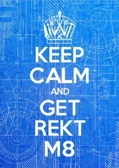 KEEP CALM AND GET REKT M8