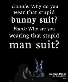 Donnie Darko. Great movie, stuck with me for all the years since I first saw it.