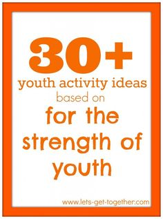 30+ Youth Activity Ideas based on For the Strength of Youth-a great planning structure and way to encourage youth to plan their activities and lots of ideas!