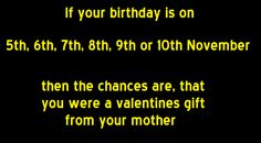 That's funny!!! I don't know too many people born in November though!