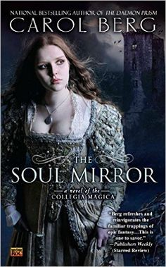 The Soul Mirror: A Novel of the Collegia Magica: Carol Berg: 9780451463999: Amazon.com: Books