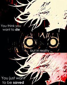 """""""...Du denkst, dass du sterben willst...aber in Wirklichkeit...willst du nur gerettet werden..."""""""