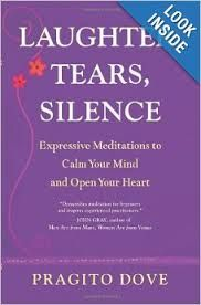 Laughter, Tears, Silence - Expressive Meditations to Calm Your Mind and Open Your Heart by Pragito Drove