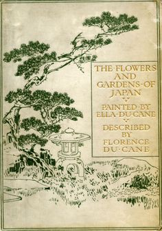 The Flowers and Gardens of Japan. Florence Du Cane. Illustrated by Ella Du Cane. London: Adam & Charles Black, 1908. First edition.