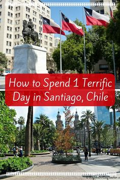 Travelers visiting Chile's many popular spots may find themselves with a free day in the Capital. Here's how to spend 1 terrific day in Santiago, Chile.