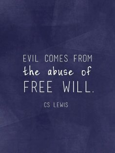 Evil comes from abuse of free will. C. S. Lewis by InLovewithIt (Not sure how this is uplifting, but...)