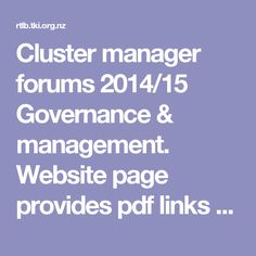 Cluster manager forums 2014/15 Governance & management.  Website page provides pdf links to many initiatives such as PB4L, evidence-based practice, high learning needs, assessment analysis and planning, leadership.  Offers information from forums that provides more in depth knowledge on topics relating to RTLB practice.