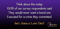 If an innocent loved one was executed for a crime we committed, who among us would be grateful? Why are we grateful it happened to Jesus? ~Loud Mouth in the Balcony