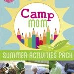 Need Help with The Summer? Camp Mom! is Here…!