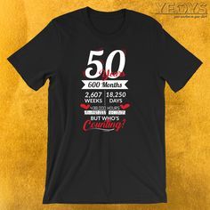 50 Years 600 Months T-Shirt --- Funny Grand Parents Novelty: This Nuptial Romance Men Women T-Shirt would make an incredible gift for 50th, Wives, Husbands & Gold Wedding Party fans. Amazing 50 Years 600 Months Tee Shirt with Amazing Typography & Hearts design. Act now & get your new favorite Funny Grand Parents shirt or gift it to family & friends. Love is so special and should be celebrated! Remind your significant other of your dedication and commitment to your relationship 50th Wedding Anniversary Wishes, Anniversary Ideas, Yearbook Shirts, Cruise Scrapbook, Incredible Gifts, Funny Graphic Tees, Love T Shirt, Gold Wedding, Project Ideas