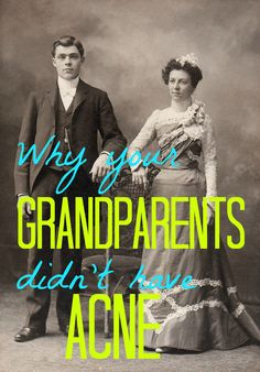 Why your grandparents didn't have acne