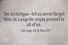 The archetype—let us never forget this—is a psychic organ present in all of us. Dreamy Quotes, Jungian Archetypes, C G Jung, Carl Jung Quotes, Jungian Psychology, Graduation Quotes, Philosophy Quotes, Knowledge Quotes, Empowering Quotes
