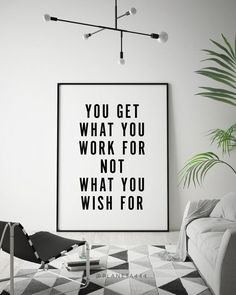 You Get What You Work For Not What You Wish For Typographic Motivational Black White Decor Quote Poster Prints Printable Wall Art Artwork Framed Prints, Poster Prints, Canvas Prints, Art Prints, Wall Art Quotes, Lit Quotes, Quote Wall, Motivational Quotes, Inspirational Quotes
