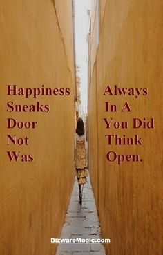 Happiness Always Sneaks In A Door You Din Not Think Was Open. ~Unknown. For more inspirational quotes click this pin. Please Re-Pin. #quotes #inspirationalquotes #successquotes #quotestoliveby #quotablequotes