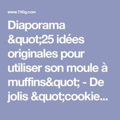 """Diaporama """"25 idées originales pour utiliser son moule à muffins"""" - De jolis """"cookies cups"""""""