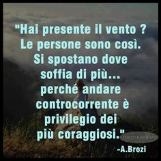 Vai sempre contro vento, se il vento è troppo forte prendimi la mano e ti porterò con me controcorrente Words Quotes, Me Quotes, Italian Quotes, Feelings Words, Quote Citation, True Words, Great Quotes, Cool Words, Decir No