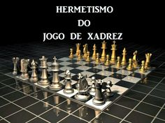 BLOG O MALHETE: HERMETISMO DO JOGO DE XADREZ