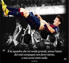 """""""E' la squadra che mi rende grande!"""" - Leo Messi - #passionecalcio #calcio #compagni #campioni"""