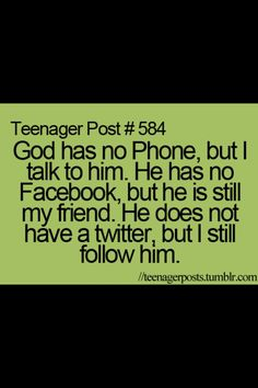 God has no Phone, but I talk to him.