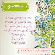 Grateful for Life - I Am Grateful to freely express my Gratitude for Life and the living of it. Thank you. So be it. Namaste #gratitude, #quotes, @fengshuibybridget