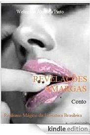 REVELAÇÕES AMARGAS/Conto de Welington Almeida Pinto. Divirta-se a um clique onde for: http://www.amazon.com/dp/B00O5D6WP0