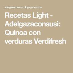 Recetas Light - Adelgazaconsusi: Quinoa con verduras Verdifresh