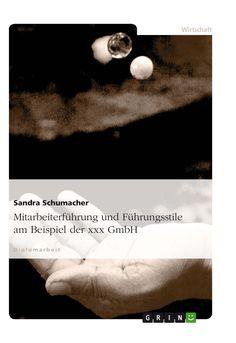 Mitarbeiterführung und Führungsstile am Beispiel der xxx GmbH. GRIN: http://grin.to/5S2nz Amazon: http://grin.to/pwH6w