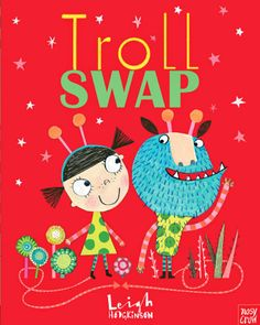 TROLL SWAP by Leigh Hodgkinson. Once again, Hodgkinson pairs her colorful, kooky illustrations with an equally charming story to tell the tale of two trolls, one of which is human... Outcasts in their respective families, Tabitha and Timothy trade places but find that the grass isn't always greener. Another fantastic book worth buying from Hodgkinson!