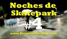 Noches de Skatepark #4 nuevo video de Picnic Skateshop.