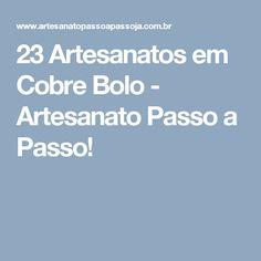 23 Artesanatos em Cobre Bolo - Artesanato Passo a Passo!