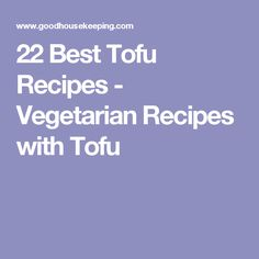 22 Best Tofu Recipes - Vegetarian Recipes with Tofu