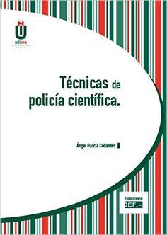 Técnicas de policía científica / Ángel García Collantes