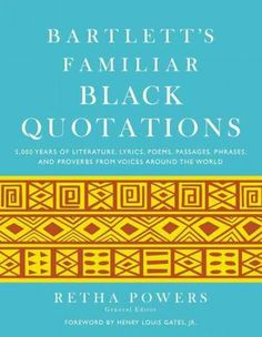 Interesting blog: code switch: Frontiers of Race, Culture and Ethnicity  http://www.npr.org/blogs/codeswitch/ Bartlett's Familiar Black Quotations