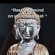 """""""Rest your mind on your heartbeat.""""  Amy Heger"""