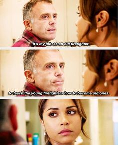 Herrmann: It's my job, as an old firefighter, to teach the young firefighters how to become old ones. 3x06