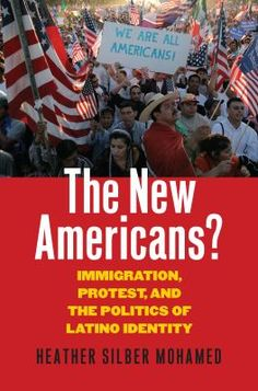 """Read """"The New Americans? Immigration, Protest, and the Politics of Latino Identity"""" by Heather Silber Mohamed available from Rakuten Kobo. In millions of Latinos mobilized in opposition to H. an immigration proposal pending before the US Congres. Roberto Santiago, Political Participation, Social Work Practice, Political Culture, African American Studies, Social Capital, Education Reform, 2016 Presidential Election, Economic Development"""